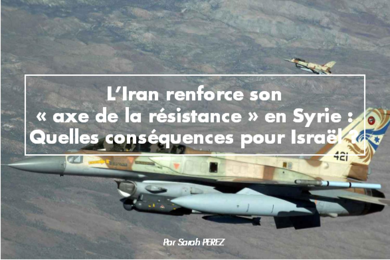 L'Iran renforce son « axe de la résistance » en Syrie : Quelles conséquences pour Israël ?
